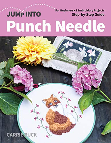 Jump Into Punch Needle: For Beginners; 6 Embroidery Projects; Step-by-Step Guide
