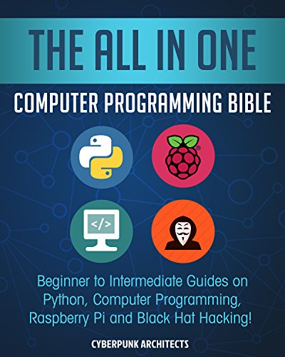 The All In One Computer Programming Bible: Beginner to Intermediate Guides on Python, Computer Programming, Raspberry Pi and Black Hat Hacking! (English Edition)