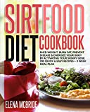 Sirtfood Diet Cookbook: Shed Weight, Burn Fat, Prevent Disease & Energize Your Body By Activating Your Skinny Gene. 200 Quick & Easy Recipes + 3 Week Meal Plan