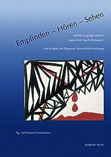 Empfinden - Horen - Sehen. Welche Zugange Wahlen Nonverbale Psychotherapien?: Am Beispiel Der Diagnose: Personlichkeitssto...