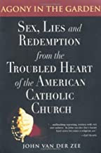 By John Van Der Zee Agony in the Garden: Sex, Lies and Redemption from the Troubled Heart of the American Catholic Churc [...