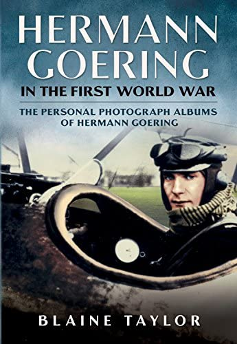 Hermann Goering in the First World War The Personal Photograph Albums of Hermann Goering Volume product image
