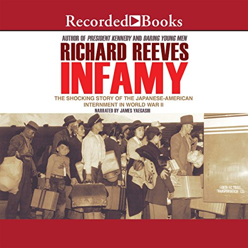 Infamy     The Shocking Story of the Japanese American Internment in World War II              By:                                                                                                                                 Richard Reeves                               Narrated by:                                                                                                                                 James Yaegashi                      Length: 10 hrs and 11 mins     47 ratings     Overall 4.3