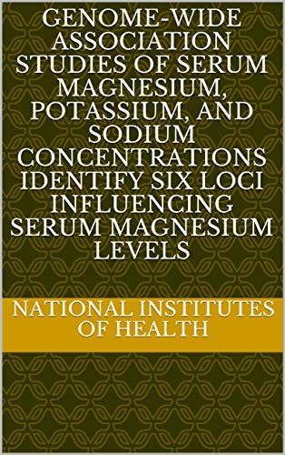 Genome-Wide Association Studies of Serum Magnesium, Potassium, and Sodium Concentrations Identify Six Loci Influencing Serum Magnesium Levels (English Edition)