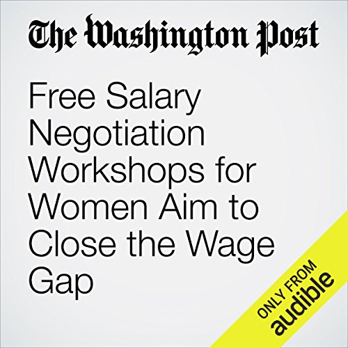 Free Salary Negotiation Workshops for Women Aim to Close the Wage Gap audiobook cover art