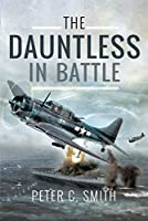 The Dauntless in Battle: The Douglas Sbd Dauntless Dive-bomber in the Pacific 1941-1945