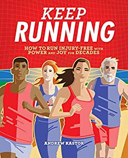 Keep Running: How to Run Injury-free with Power and Joy for Decades by [Andrew Kastor]