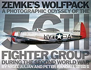 Zemke's Wolfpack: A Photographic Odyssey of the 56th Fighter Group During the Second World War