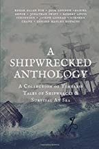 A Shipwrecked Anthology: A Collection of Timeless Tales of Shipwrecks & Survival At Sea