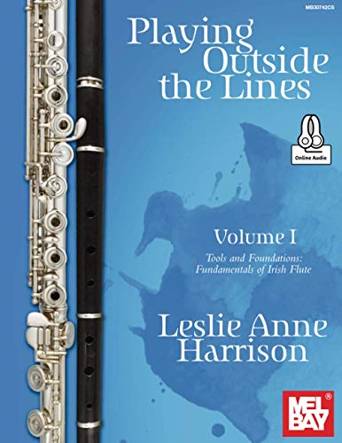 Playing Outside the Lines, Volume I: Tools and Foundations: Fundamentals of Irish Flute