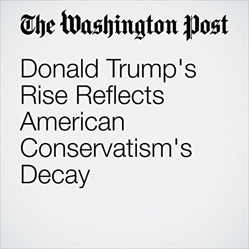 Donald Trump's Rise Reflects American Conservatism's Decay audiobook cover art