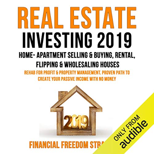 Real Estate Investing 2019: Home- Apartment Selling & Buying, Rental, Flipping & Wholesaling Houses: Rehab for Profit & Property Management cover art
