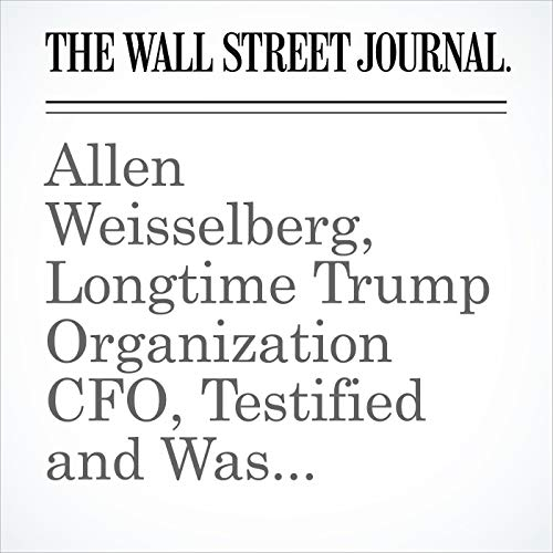 Allen Weisselberg, Longtime Trump Organization CFO, Testified and Was Granted Immunity in Cohen Probe copertina