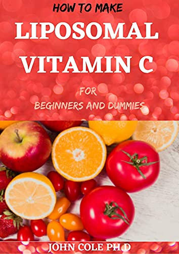 HOW TO MAKE LIPOSOMAL VITAMIN C FOR BEGINNERS AND DUMMIES : The Full Guide...