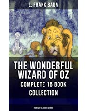 THE WONDERFUL WIZARD OF OZ – Complete 16 Book Collection (Fantasy Classics Series): The most Beloved Children's Books about the Adventures in the Magical Land of Oz (English Edition)