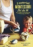 i materiali montessori fai da te. 22 oggetti utili e belli per la crescita del tuo bambino. ediz. illustrata. con cartamodello
