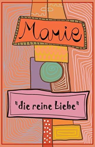 """Marie """"die reine Liebe"""": Das Geschenk für Marie; Geburtstagsgeschenk – Marie; Tagebuch, Notizbuch, Skizzenheft; leeres Heft mit 120 karierten Seiten, 12,85 x 19,84 cm"""