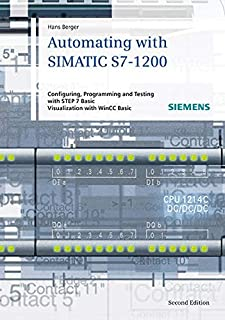 Automating with SIMATIC S7-1200: Configuring, Programming and Testing with STEP 7 Basic. Visualization with WinCC Basic