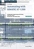 Automating with SIMATIC S7-1200: Configuring, Programming and Testing with STEP...
