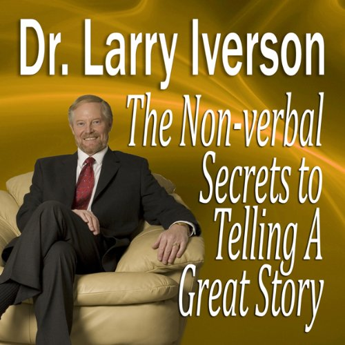 The Nonverbal Secrets to Telling a Great Story                   By:                                                                                                                                 Dr. Larry Iverson PhD                               Narrated by:                                                                                                                                 Dr. Larry Iverson PhD                      Length: 33 mins     8 ratings     Overall 4.0