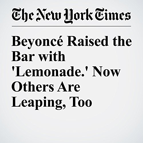 Beyoncé Raised the Bar with 'Lemonade.' Now Others Are Leaping, Too cover art