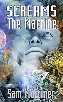 Screams The Machine by [Sam Mortimer, Gloria Bobrowicz]