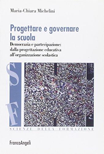 Progettare e governare la scuola. Democrazia e partecipazione: dalla progettazione educativa all'organizzazione scolastica