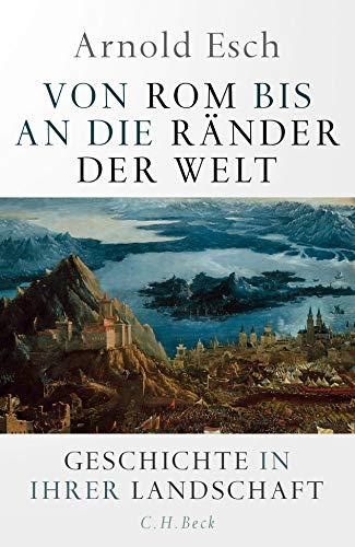Buchseite und Rezensionen zu 'Von Rom bis an die Ränder der Welt: Geschichte in ihrer Landschaft' von Arnold Esch