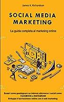 Social Media Marketing: La guida completa al marketing online. Scopri come guadagnare su internet attraverso i social come FACEBOOK e INSTAGRAM. Sviluppa il tuo business online con il web marketing