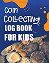 Coin Collecting Log Book For Kids: Collectible Coin Inventory Logbook With Prompted Lines and Check lists