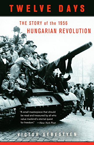 Compare Textbook Prices for Twelve Days: The Story of the 1956 Hungarian Revolution Illustrated Edition ISBN 9780307277954 by Sebestyen, Victor
