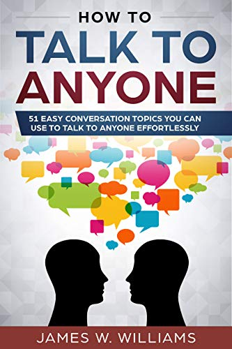 How To Talk To Anyone: 51 Easy Conversation