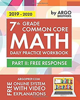 7th Grade Common Core Math: Daily Practice Workbook - Part II: Free Response   1000+ Practice Questions and Video Explanations   Argo Brothers