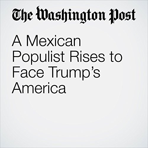 A Mexican Populist Rises to Face Trump's America audiobook cover art