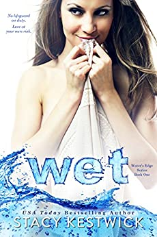 Wet (The Water's Edge Series Book 1) by [Stacy Kestwick, Kay Springsteen]