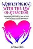 Manifesting Love with the law of attraction: Step-By-Step System On How To Attract a Specific Person, Love Or Relationships