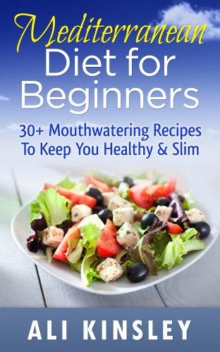 Mediterranean Diet for Beginners: 30+ Mouthwatering Recipes To Keep You Healthy & Slim (Easy to Make!) (English Edition)