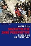 Machtpolitik ohne Perspektive: Die USA gegen den Rest der Welt - Gabriel Kolko
