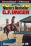 G. F. Unger Western-Bestseller Sammelband 18: 3 Western in einem Band (German Edition)