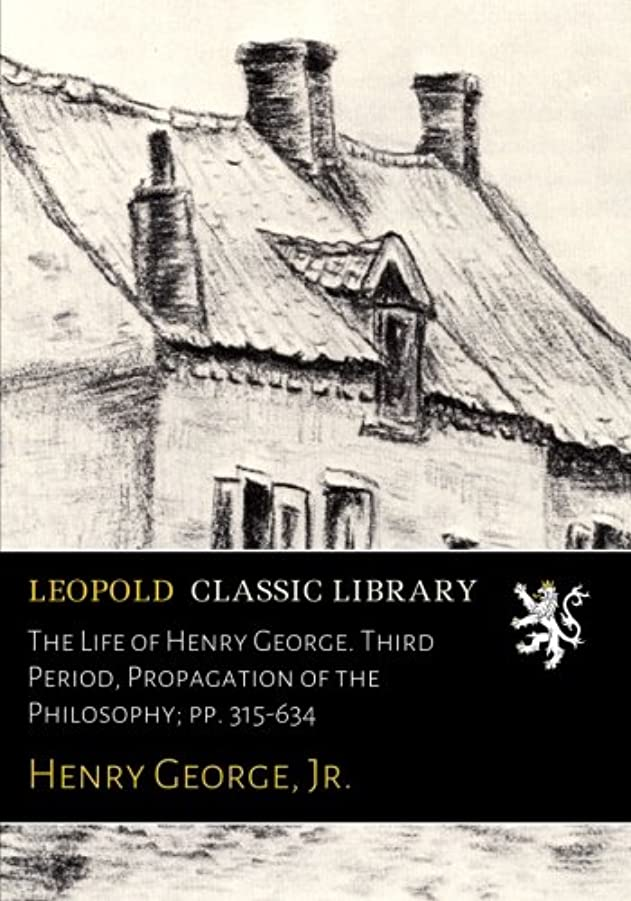 エレメンタルアクセント枕The Life of Henry George. Third Period, Propagation of the Philosophy; pp. 315-634