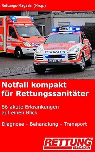 Notfall kompakt für Rettungssanitäter: 86 akute Erkrankungen auf einen Blick: Diagnose – Behandlung – Transport