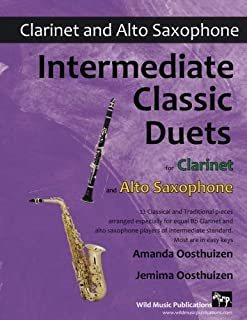 Intermediate Classic Duets for Clarinet and Alto Saxophone: 22 classical and traditional melodies for equal Bb Clarinet an...