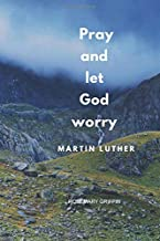 Pray and let God worry: Notebook, Diary for Writing Notes in and Journaling (110 Pages, Blank, 6 x 9)