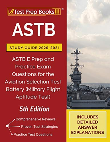 ASTB Study Guide 2020-2021: ASTB E Prep and Practice Exam Questions for the Aviation Selection Test Battery (Military Flight Aptitude Test) [5th Edition]