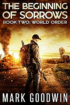 World Order  An Apocalyptic End-Times Thriller  The Beginning of Sorrows Book 2