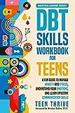 The DBT Skills Workbook for Teens: A Fun...
