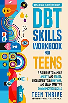 The DBT Skills Workbook for Teens: A Fun Guide to Manage Anxiety and Stress, Understand Your Emotions and Learn Effective Communication Skills by [Teen Thrive]