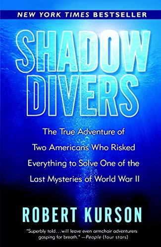 Shadow Divers The True Adventure of Two Americans Who Risked Everything to Solve One of the Last Mysteries of World War