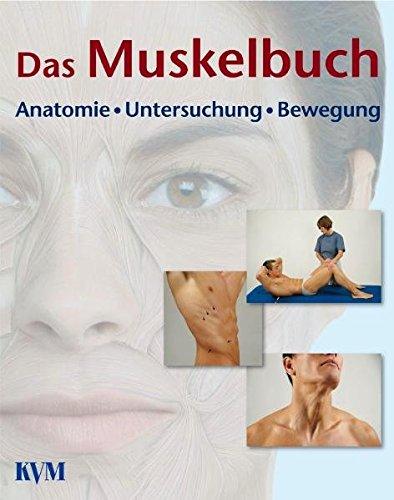 Das Muskelbuch: Anatomie, Untersuchung, Bewegung Funktionelle Darstellung der Muskeln des Bewegungsapparates
