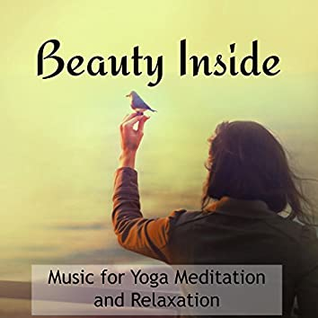 Beauty Inside - Music for Yoga Meditation and Relaxation, Free Zen Spirit with Soft Instrumental Songs